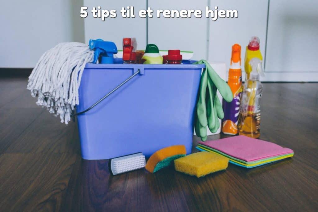 5 tips til et renere hjem