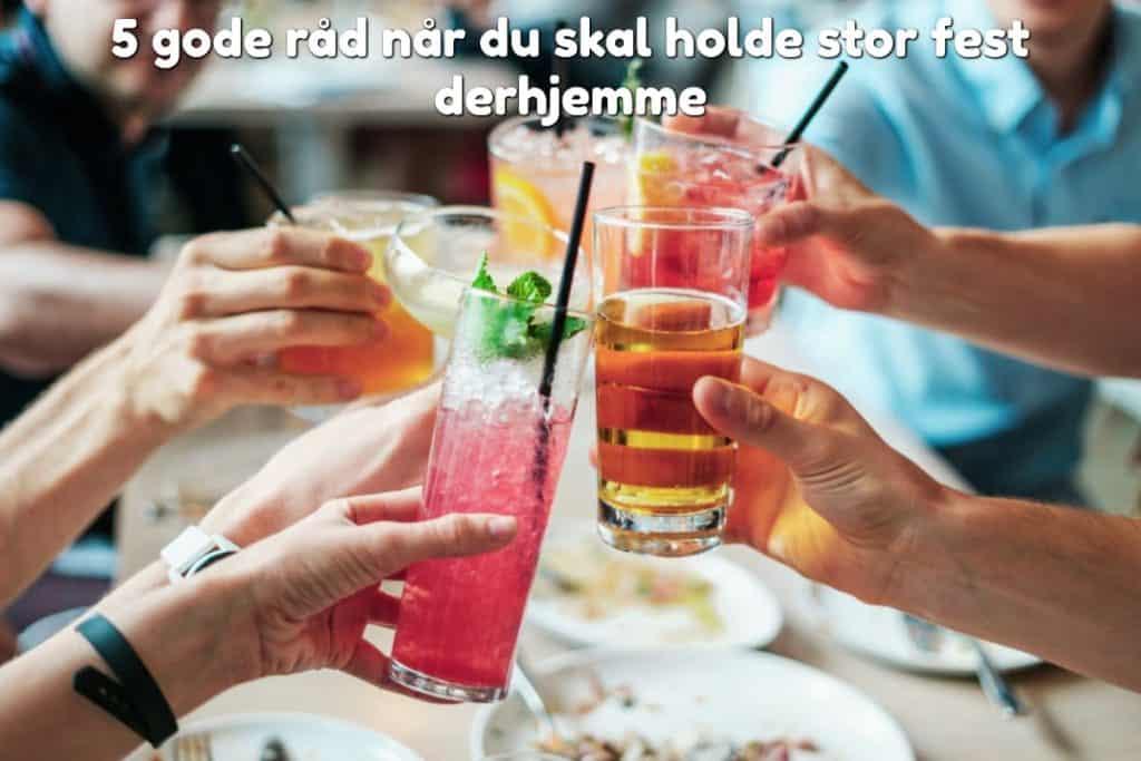 5 gode råd når du skal holde stor fest derhjemme